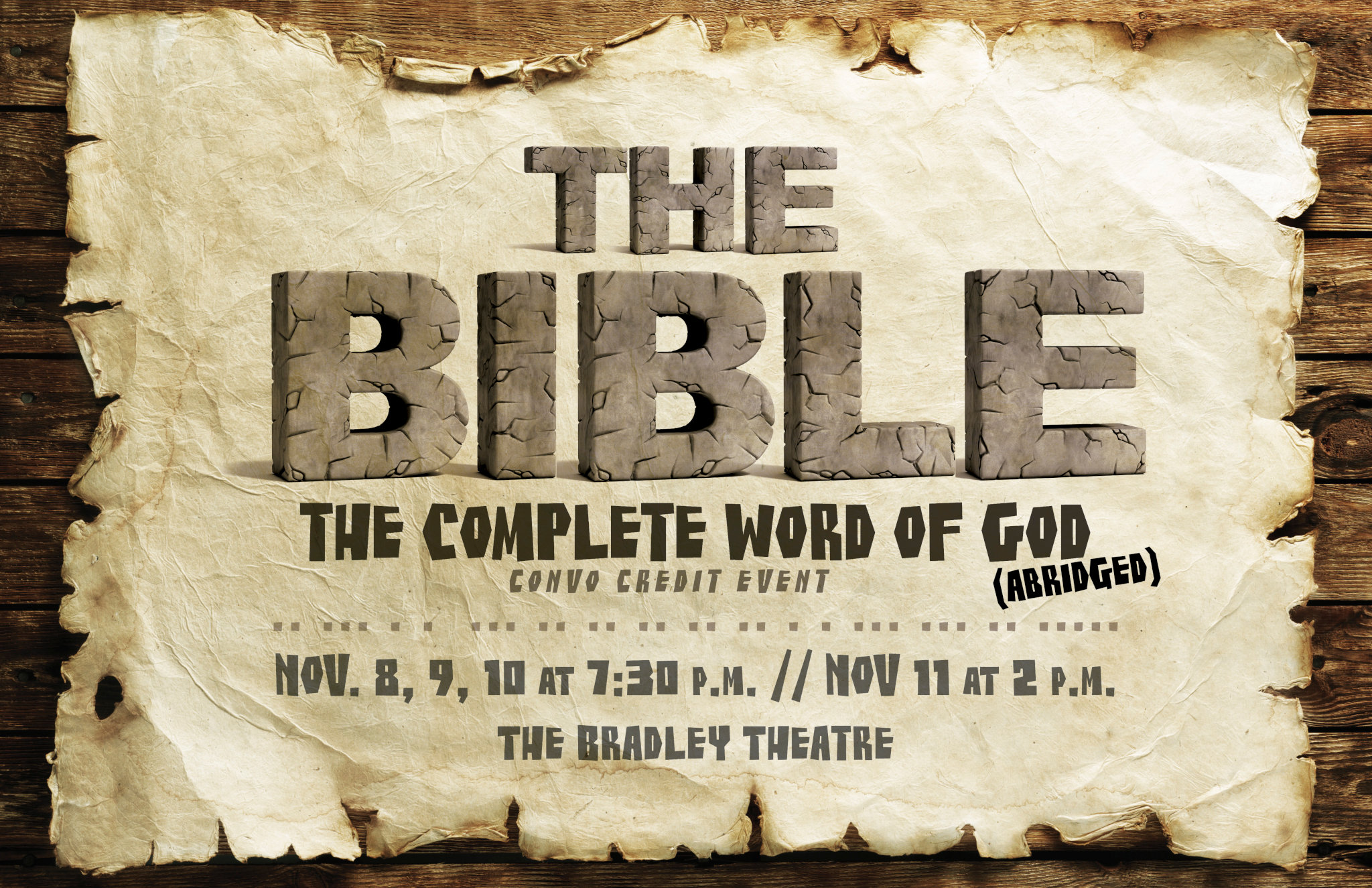 The Bible The Complete Word of God Abridged. Convo credit event. Nov. 8, 9, 10 at 7:30 p.m., Nov. 11 at 2 p.m. The Bradley Theatre
